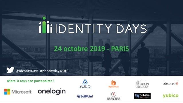 Merci à tous nos partenaires ! 24 octobre 2019 - PARIS @IdentityDays #identitydays2019