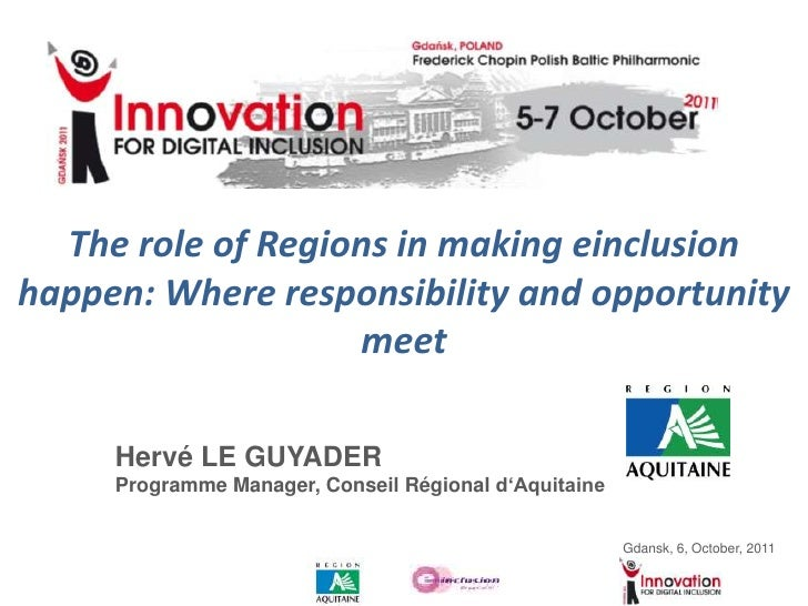 The role of Regions in making einclusion happen: Where responsibility and opportunity meet<br />Hervé LE GUYADER<br />Prog...