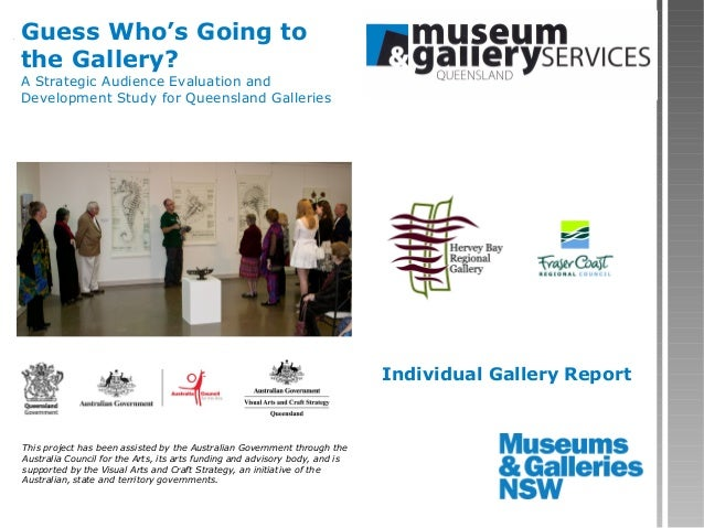 Guess Who's Going tothe Gallery?A Strategic Audience Evaluation andDevelopment Study for Queensland Galleries             ...