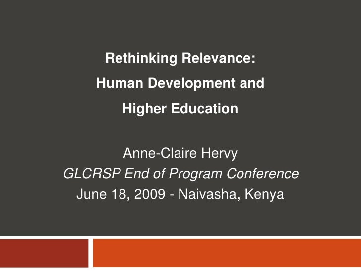 Rethinking Relevance: Human Development and <br />Higher Education<br />Anne-Claire Hervy<br />GLCRSP End of Program Confe...