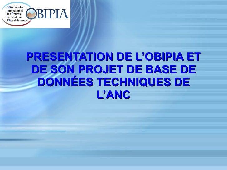 PRESENTATION DE L'OBIPIA ET DE SON PROJET DE BASE DE DONNÉES TECHNIQUES DE L'ANC