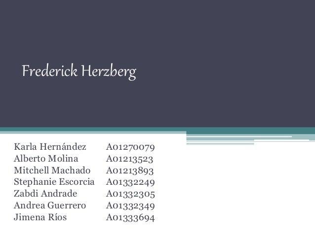 Frederick Herzberg Karla Hernández A01270079 Alberto Molina A01213523 Mitchell Machado A01213893 Stephanie Escorcia A01332...