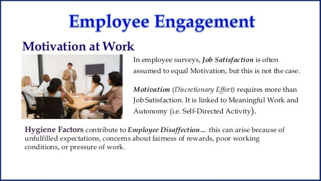 motivation for workers Motivating an organization the importance of motivation natural interest, recognition, and the responsibility of the work itself—are the true basis of motivation work engagement theory other theories, such as work engagement theory.