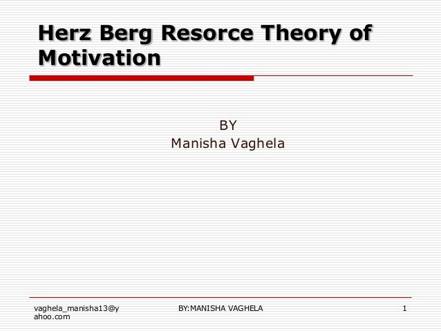 Herz Berg Resorce Theory ofMotivation                            BY                      Manisha Vaghelavaghela_manisha13@...