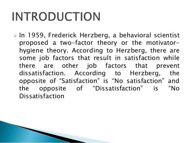 herzberg two factor theory and major Job satisfaction, motivation, and reward systems are included in one area of organizational theory the strongest influence in this area is motivation because it overlaps into both of the other two components a review of the classical literature on motivation reveals four major theory areas: (1 .