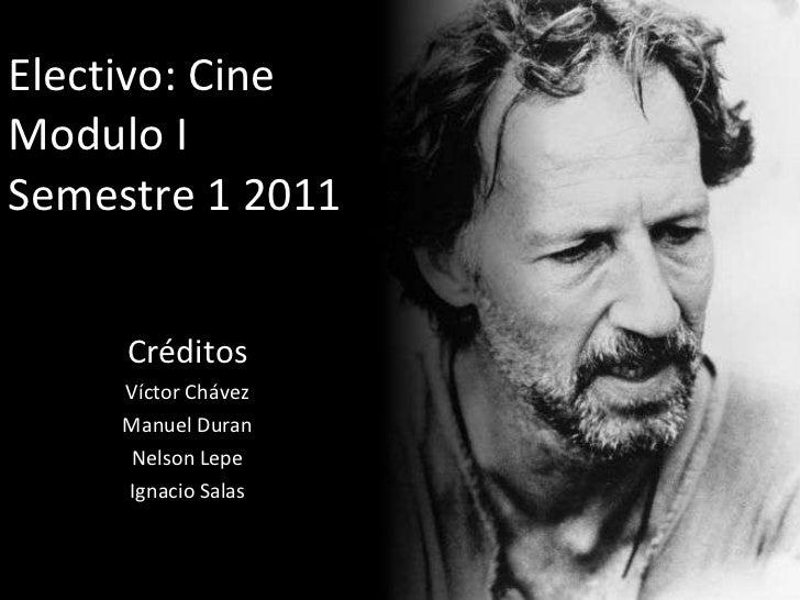 Electivo: Cine Modulo I Semestre 1 2011 Créditos Víctor Chávez Manuel Duran Nelson Lepe Ignacio Salas