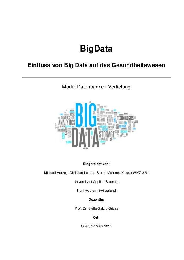 BigData Einfluss von Big Data auf das Gesundheitswesen Modul Datenbanken-Vertiefung Eingereicht von: Michael Herzog, Chris...