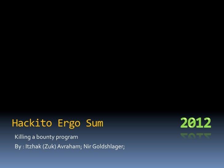 Hackito Ergo Sum Killing a bounty program By : Itzhak (Zuk) Avraham; Nir Goldshlager;