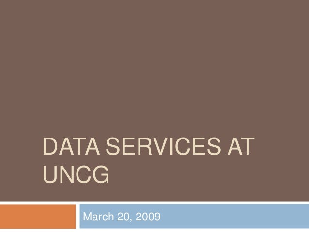 DATA SERVICES AT UNCG March 20, 2009