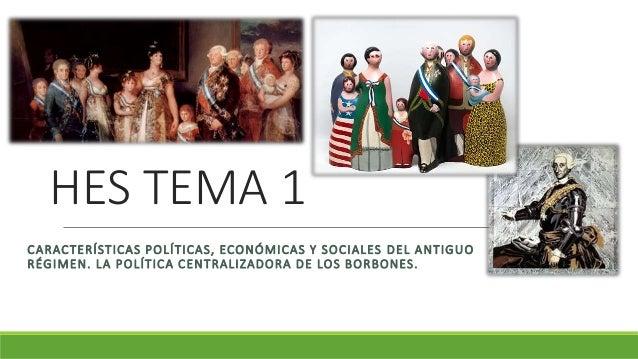 HES TEMA 1 CARACTERÍSTICAS POLÍTICAS, ECONÓMICAS Y SOCIALES DEL ANTIGUO RÉGIMEN. LA POLÍTICA CENTRALIZADORA DE LOS BORBONE...