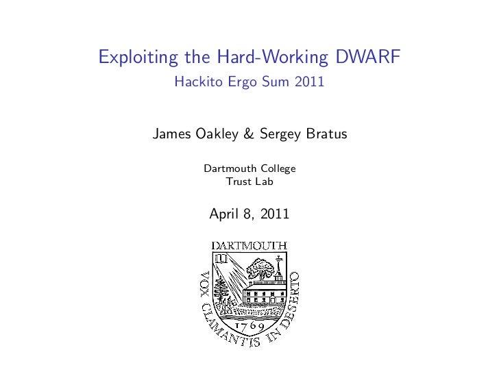 Exploiting the Hard-Working DWARF        Hackito Ergo Sum 2011     James Oakley & Sergey Bratus            Dartmouth Colle...
