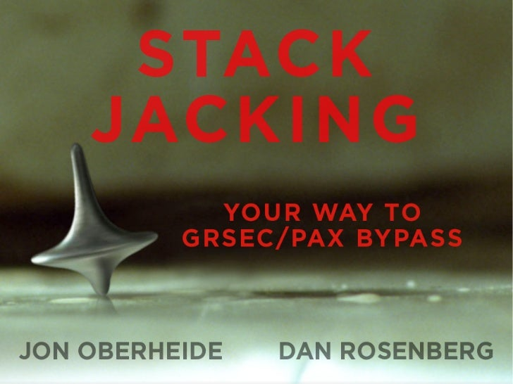 Introduction●   Jon Oberheide●   Dan Rosenberg      Stackjacking Your Way to grsecurity/PaX Bypass – Jon Oberheide / Dan R...