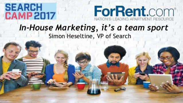 In-House Marketing, it's a team sport Simon Heseltine, VP of Search