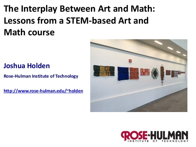Joshua Holden Rose-Hulman Institute of Technology http://www.rose-hulman.edu/~holden The Interplay Between Art and Math: L...