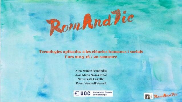 Tecnologies aplicades a les ciències humanes i socials Curs 2015-16 / 2n semestre Aina Muñoz Fernández Jose Maria Nosas Pi...