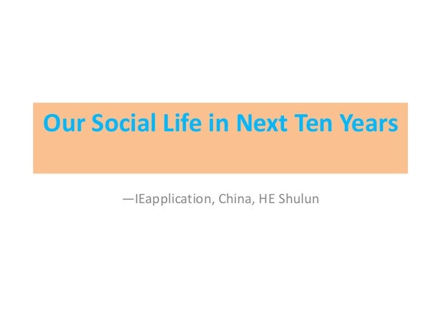 Our Social Life in Next Ten Years       —IEapplication, China, HE Shulun