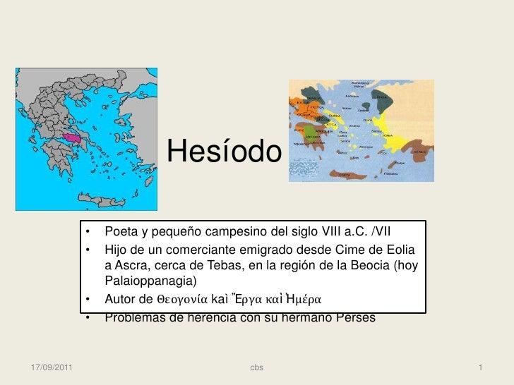 Hesíodo <br />Poeta y pequeño campesino del siglo VIII a.C. /VII<br />Hijo de un comerciante emigrado desde Cime de Eolia ...