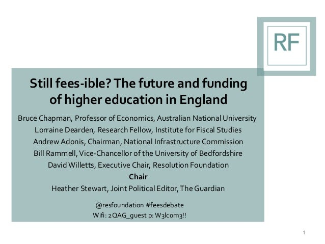 Still fees-ible? The future and funding of higher education in England Bruce Chapman, Professor of Economics,Australian Na...