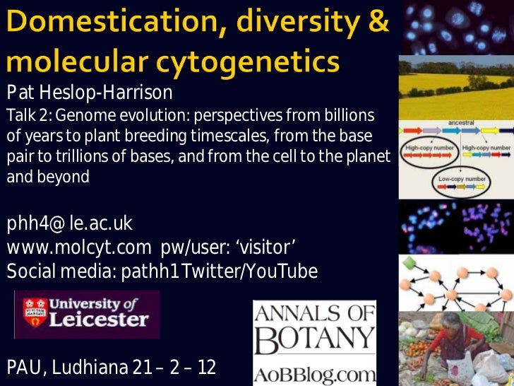 Pat Heslop-HarrisonTalk 2: Genome evolution: perspectives from billionsof years to plant breeding timescales, from the bas...