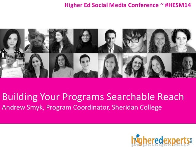 Building Your Programs Searchable Reach Andrew Smyk, Program Coordinator, Sheridan College Higher Ed Social Media Conferen...