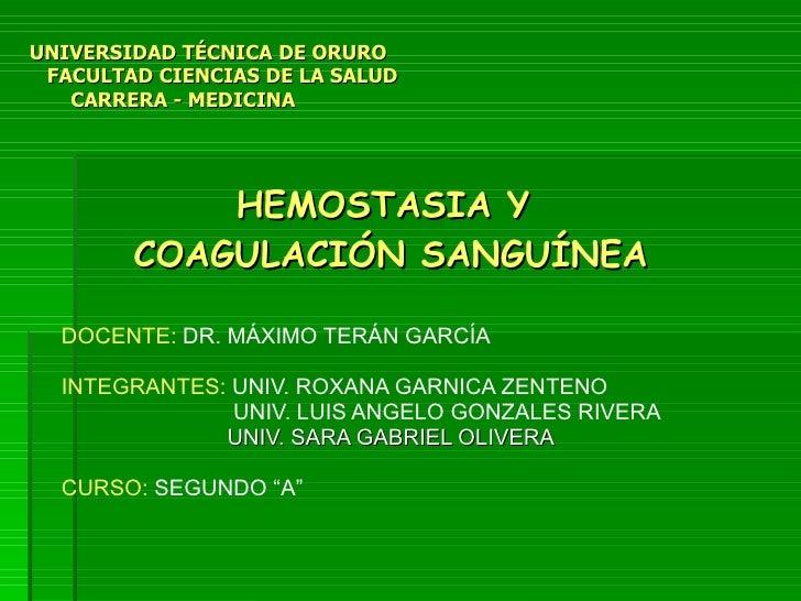 HEMOSTASIA Y  COAGULACIÓN SANGUÍNEA DOCENTE:  DR. MÁXIMO TERÁN GARCÍA INTEGRANTES:  UNIV.   ROXANA GARNICA ZENTENO UNIV. L...