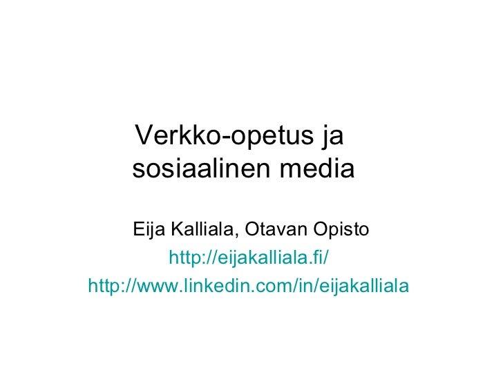 Verkko-opetus ja     sosiaalinen media      Eija Kalliala, Otavan Opisto           http://eijakalliala.fi/http://www.linke...