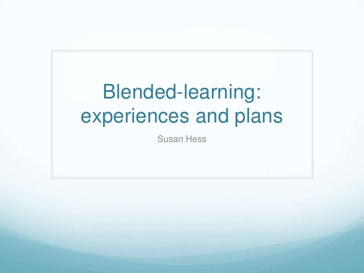 Blended-learning:experiences and plans       Susan Hess