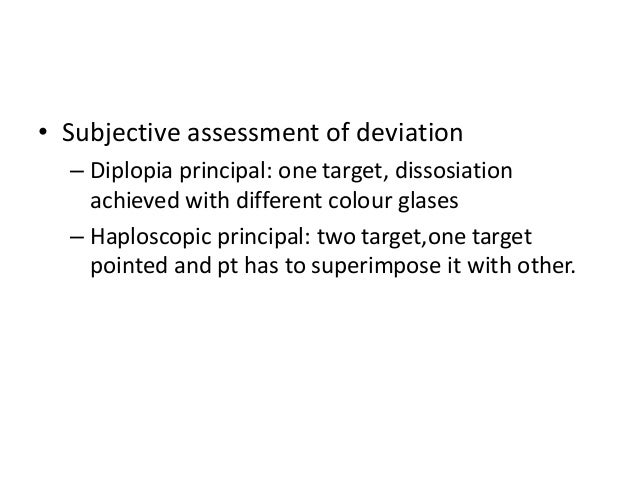 • Subjective assessment of deviation – Diplopia principal: one target, dissosiation achieved with different colour glases ...