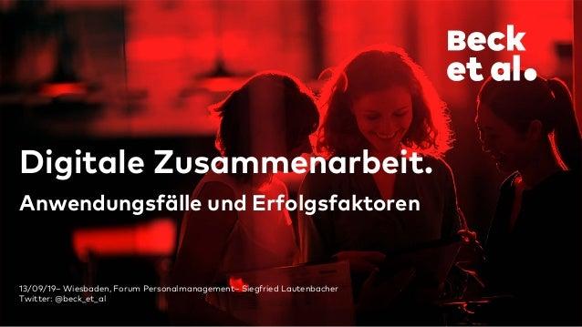 13/09/19– Wiesbaden, Forum Personalmanagement– Siegfried Lautenbacher Twitter: @beck_et_al Digitale Zusammenarbeit. Anwend...