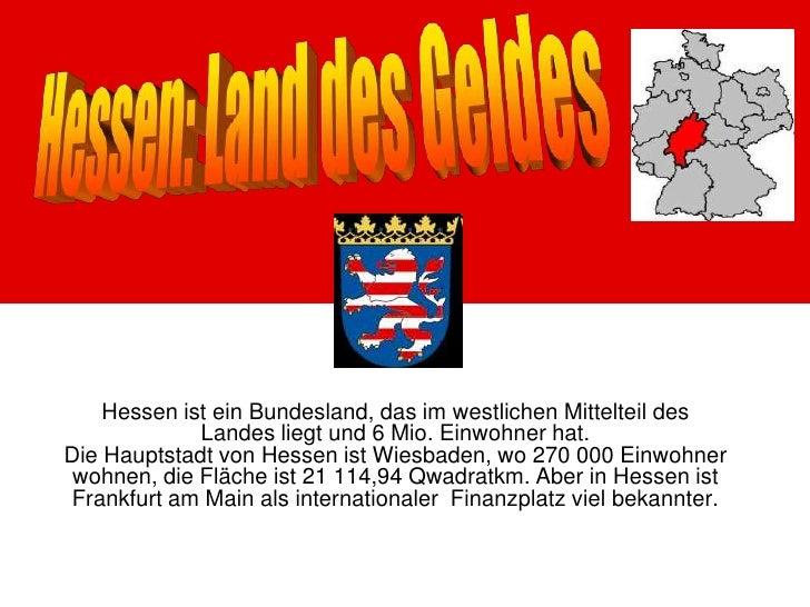 Hessen: Land des Geldes<br />HessenisteinBundesland, dasimwestlichenMittelteildesLandesliegt und 6 Mio. Einwohnerhat. DieH...
