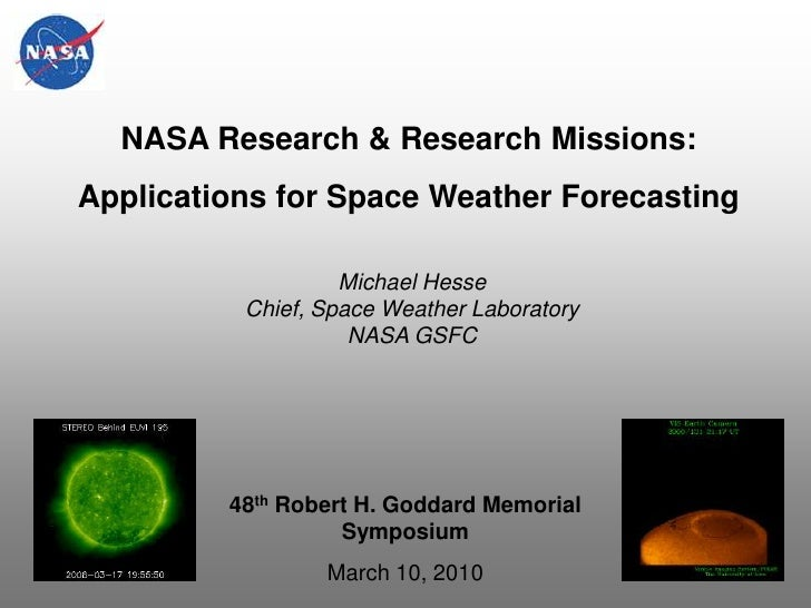 NASA Research & Research Missions: <br />Applications for Space Weather Forecasting<br />Michael Hesse<br />Chief, Space W...