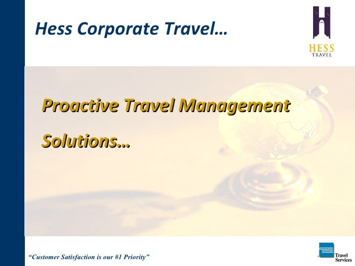 Proactive Travel Management Solutions… Hess Corporate Travel…