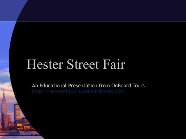 Hester Street FairAn Educational Presentation from OnBoard Tourshttp://newyorktours.onboardtours.com
