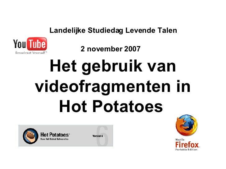 Landelijke Studiedag Levende Talen 2 november 2007   Het gebruik van videofragmenten in Hot Potatoes