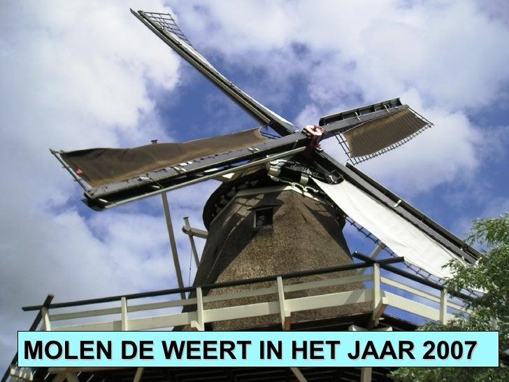 MOLEN DE WEERT IN HET JAAR 2007