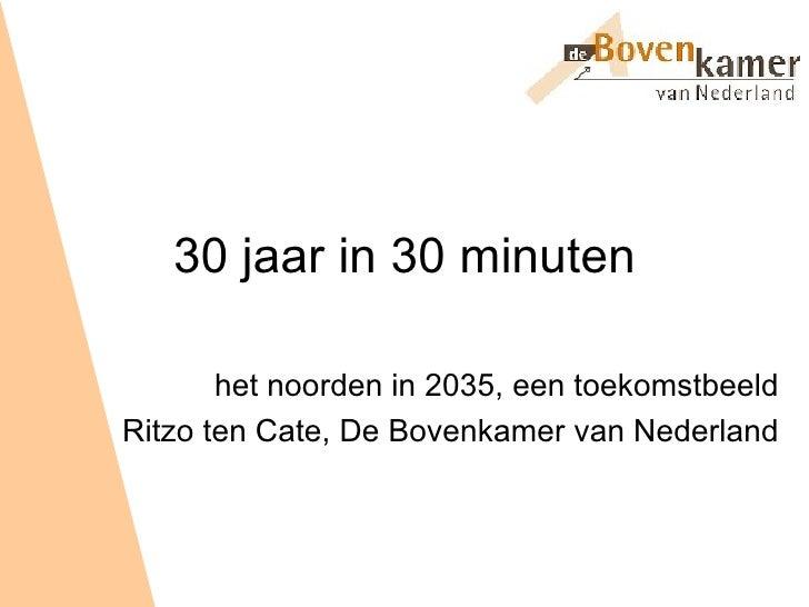 30 jaar in 30 minuten het noorden in 2035, een toekomstbeeld Ritzo ten Cate, De Bovenkamer van Nederland
