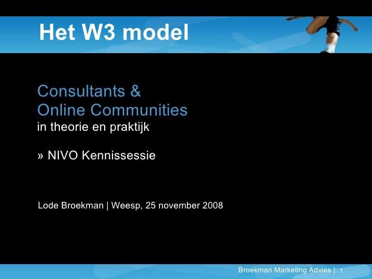 Het W3 model Consultants &  Online Communities in theorie en praktijk »  NIVO Kennissessie Lode Broekman | Weesp, 25 novem...