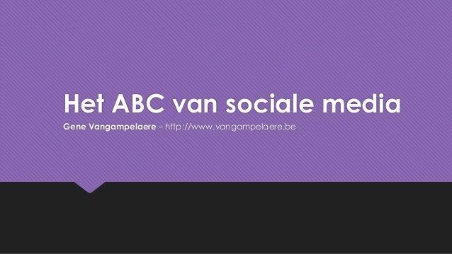 Het ABC van sociale mediaGene Vangampelaere – http://www.vangampelaere.be