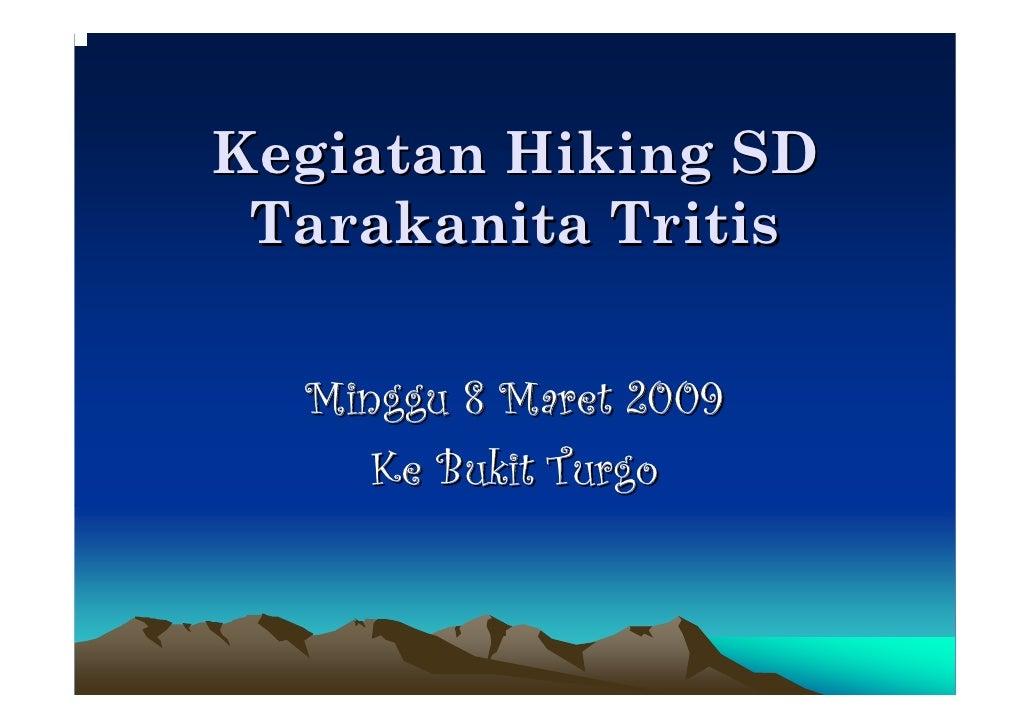 Kegiatan Hiking SD  Tarakanita Tritis    Minggu 8 Maret 2009      Ke Bukit Turgo