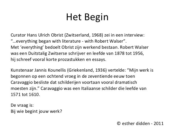 "Het Begin  <ul><li>Curator Hans Ulrich Obrist (Zwitserland, 1968) zei in een interview: </li></ul><ul><li>""… everything be..."