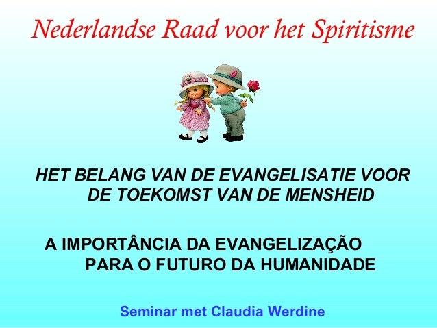 Nederlandse Raad voor het SpiritismeHET BELANG VAN DE EVANGELISATIE VOORDE TOEKOMST VAN DE MENSHEIDA IMPORTÂNCIA DA EVANGE...