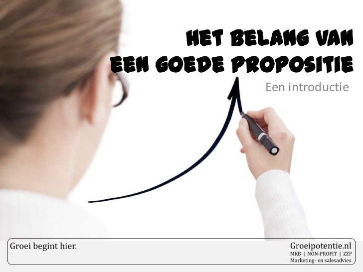 Het Belang van een goede Propositie<br />Een introductie<br />