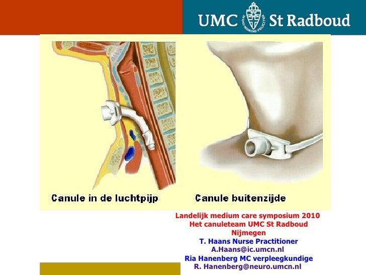Landelijk medium care symposium 2010  Het canuleteam UMC St Radboud Nijmegen T. Haans Nurse Practitioner [email_address]  ...
