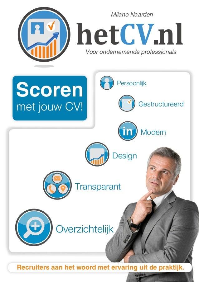 Scoren met jouw CV! Voor ondernemende professionals Milano Naarden Design Overzichtelijk Gestructureerd Persoonlijk Transp...