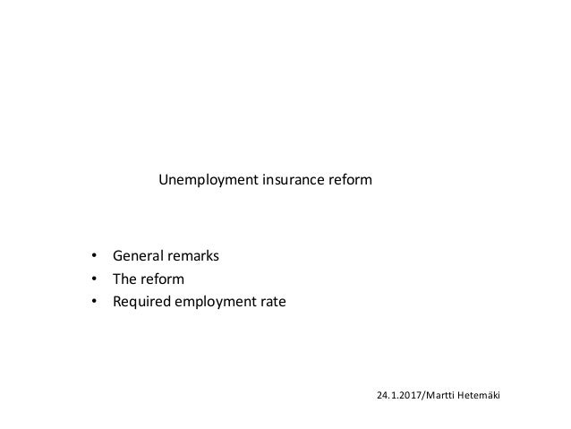Unemployment insurance reform • General remarks • The reform • Required employment rate 24.1.2017/Martti Hetemäki