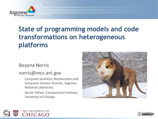 State of programming models and codetransformations on heterogeneousplatformsBoyana Norrisnorris@mcs.anl.gov- Computer Sci...
