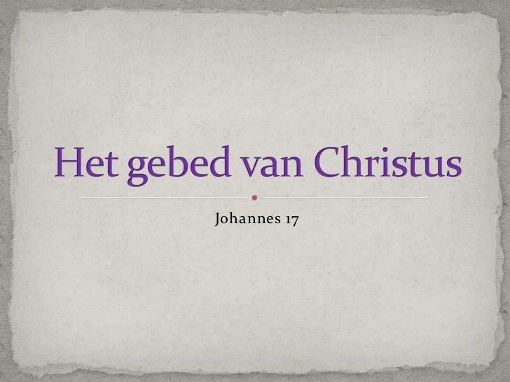Johannes 17<br />Het gebed van Christus<br />