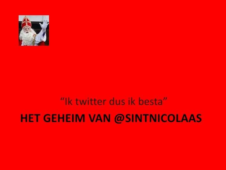 """Het geheim van @Sintnicolaas<br />""""Ik twitter dus ik besta""""<br />"""