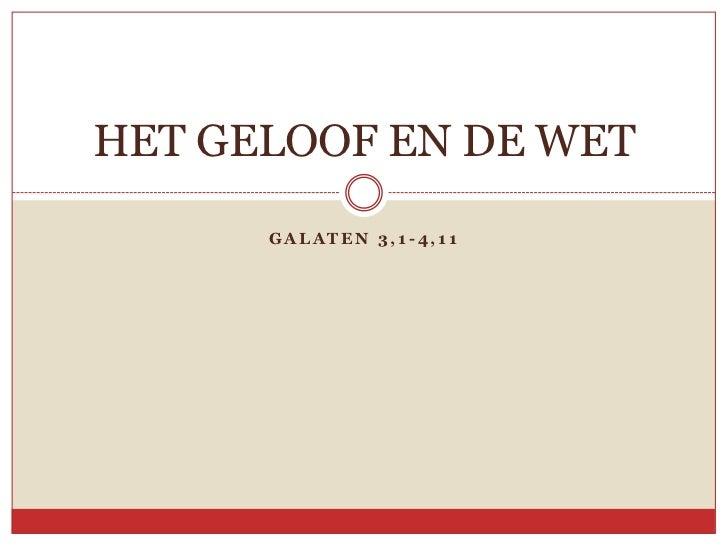 Galaten 3,1-4,11<br />Het geloof en de Wet <br />