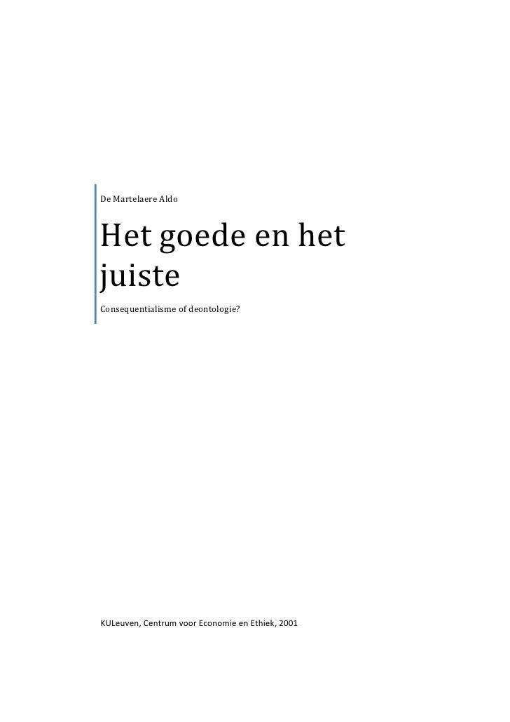 De Martelaere AldoHet goede en hetjuisteConsequentialisme of deontologie?KULeuven, Centrum voor Economie en Ethiek, 2001